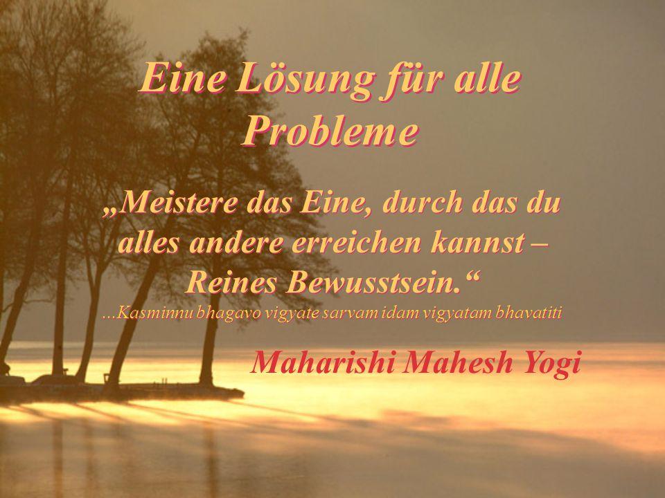 """Eine Lösung für alle Probleme """"Meistere das Eine, durch das du alles andere erreichen kannst – Reines Bewusstsein.""""...Kasminnu bhagavo vigyate sarvam"""