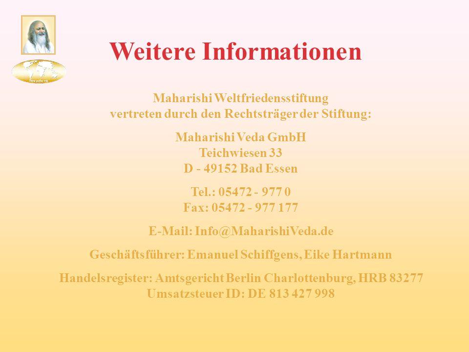 Weitere Informationen Maharishi Weltfriedensstiftung vertreten durch den Rechtsträger der Stiftung: Maharishi Veda GmbH Teichwiesen 33 D - 49152 Bad E