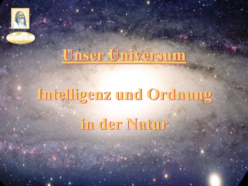 Unser Universum Intelligenz und Ordnung in der Natur Intelligenz und Ordnung in der Natur