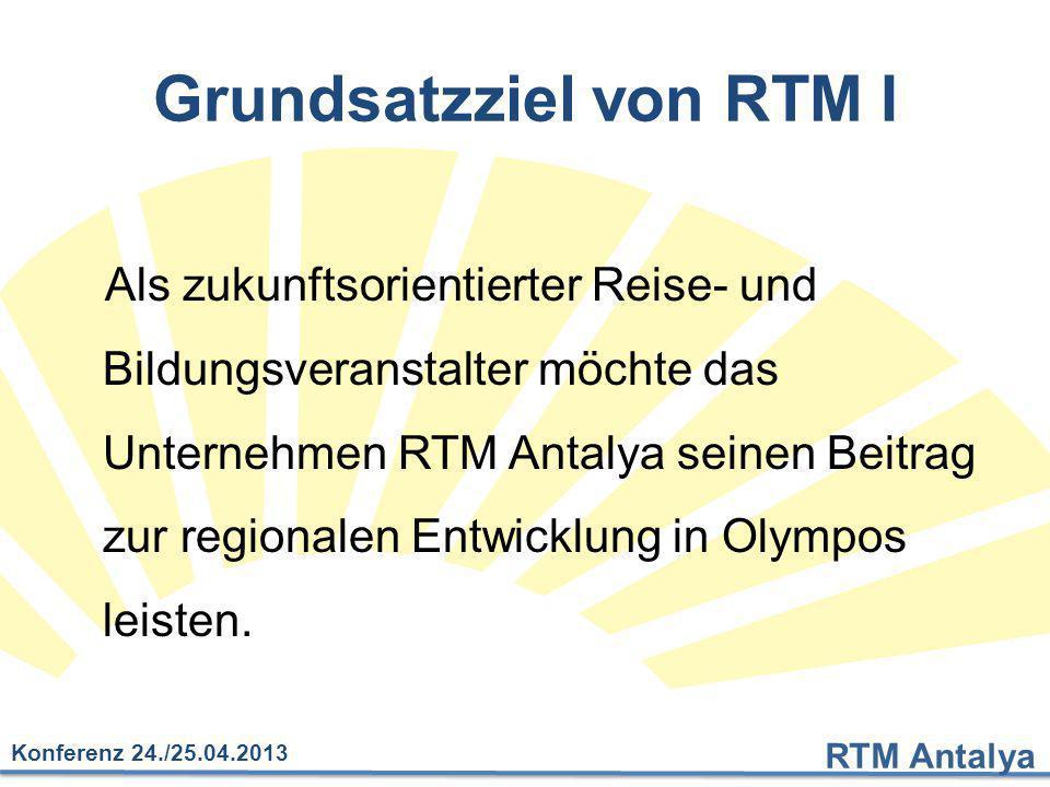 RTM Antalya Konferenz 24./25.04.2013 Grundsatzziel von RTM I Als zukunftsorientierter Reise- und Bildungsveranstalter möchte das Unternehmen RTM Antal