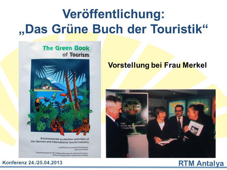 """RTM Antalya Konferenz 24./25.04.2013 Veröffentlichung: """"Das Grüne Buch der Touristik"""" Vorstellung bei Frau Merkel"""