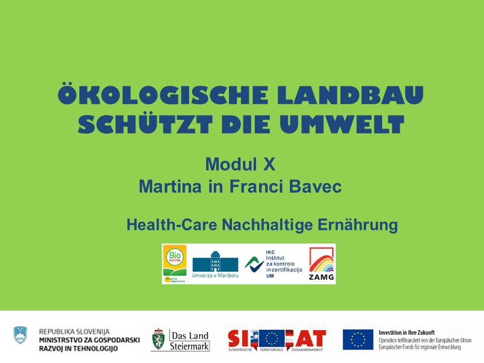 ÖKOLOGISCHE LANDBAU SCHÜTZT DIE UMWELT Modul X Martina in Franci Bavec Health-Care Nachhaltige Ernährung