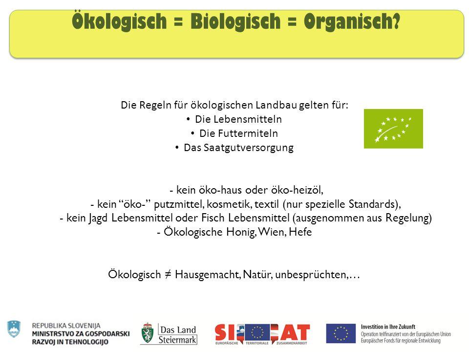 Ökologisch = Biologisch = Organisch? Die Regeln für ökologischen Landbau gelten für: Die Lebensmitteln Die Futtermiteln Das Saatgutversorgung - kein ö