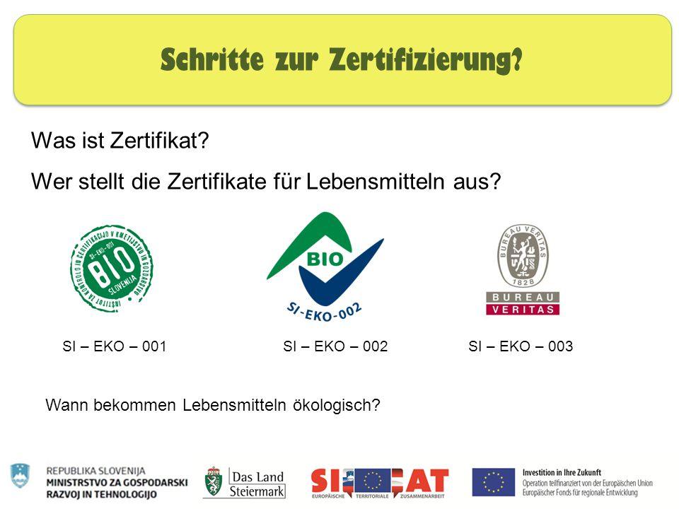 Was ist Zertifikat? Wer stellt die Zertifikate für Lebensmitteln aus? Schritte zur Zertifizierung? SI – EKO – 001 SI – EKO – 002SI – EKO – 003 Wann be