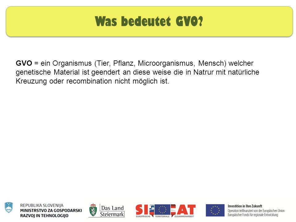 Nachhaltige Ernährung Was bedeutet GVO? GVO = ein Organismus (Tier, Pflanz, Microorganismus, Mensch) welcher genetische Material ist geendert an diese