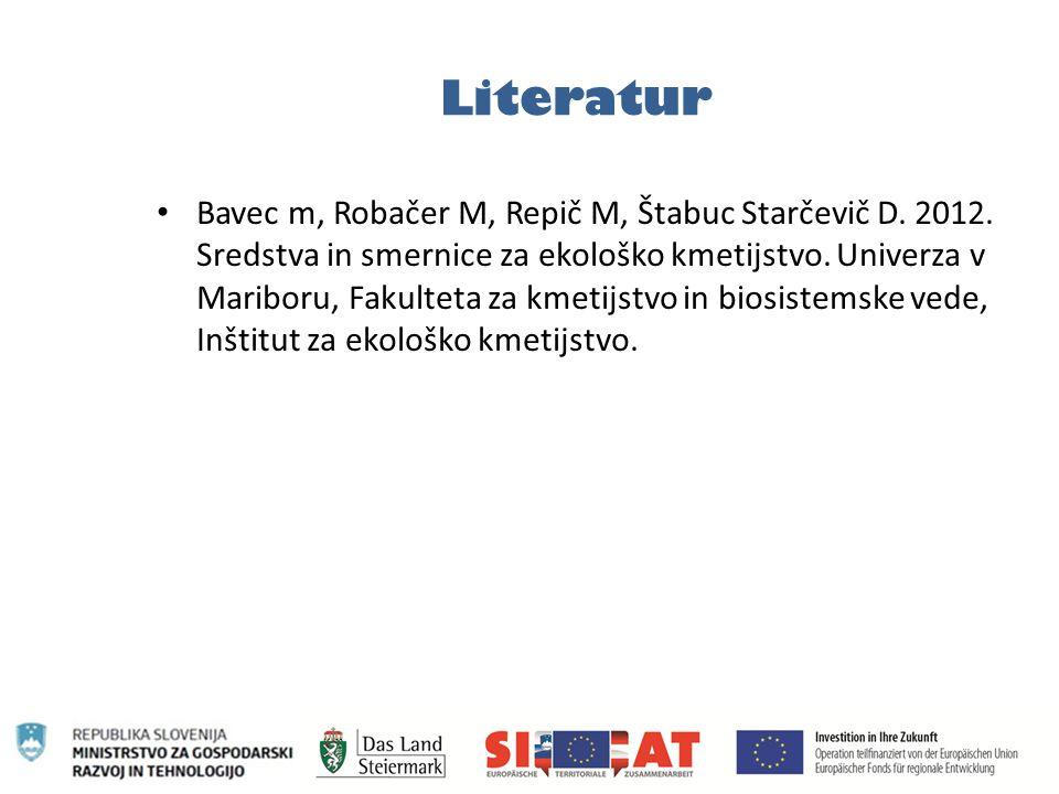 Literatur Bavec m, Robačer M, Repič M, Štabuc Starčevič D. 2012. Sredstva in smernice za ekološko kmetijstvo. Univerza v Mariboru, Fakulteta za kmetij