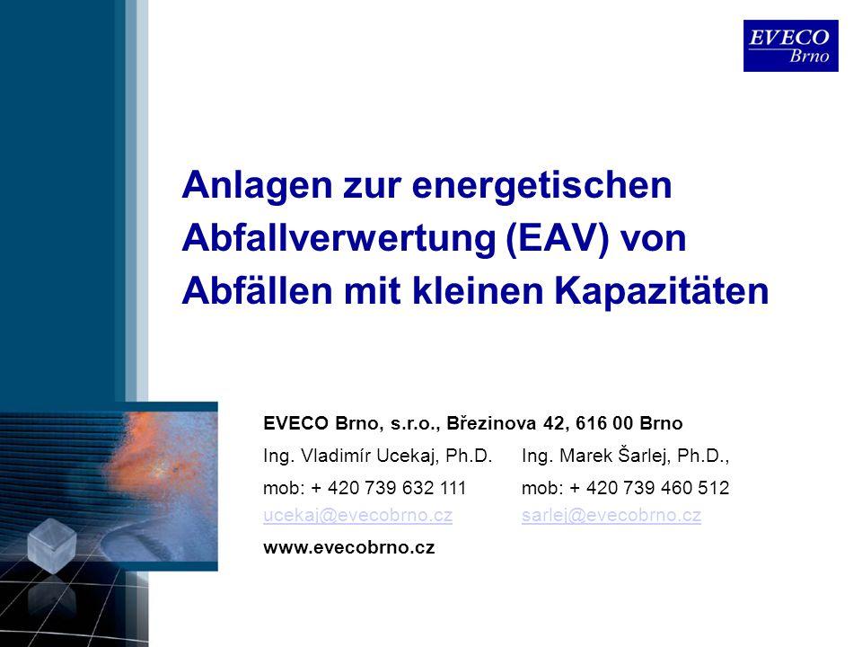 Anlagen zur energetischen Abfallverwertung (EAV) von Abfällen mit kleinen Kapazitäten EVECO Brno, s.r.o., Březinova 42, 616 00 Brno Ing. Vladimír Ucek
