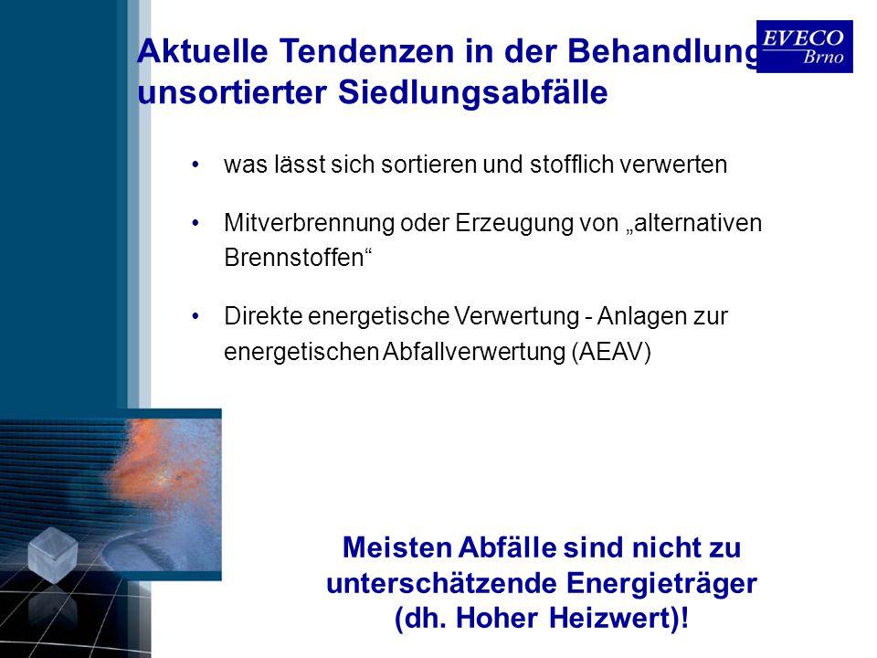 Aktuelle Tendenzen in der Behandlung unsortierter Siedlungsabfälle Meisten Abfälle sind nicht zu unterschätzende Energieträger (dh. Hoher Heizwert)! w