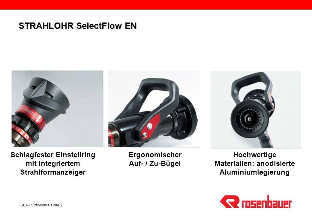 GBA - Strahlrohre/ Folie 5 Schlagfester Einstellring mit integriertem Strahlformanzeiger Ergonomischer Auf- / Zu-Bügel Hochwertige Materialien: anodis