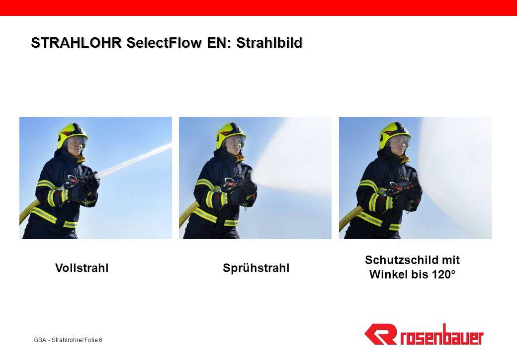 GBA - Strahlrohre/ Folie 7 STRAHLOHR SelectFlow EN: Technische Daten * Die Leistungsangaben der Durchflussmenge und der Wurfweite werden entsprechend der europäischen Vorgaben in Referenz zu einem Betriebsdruck von 6 bar angegeben.