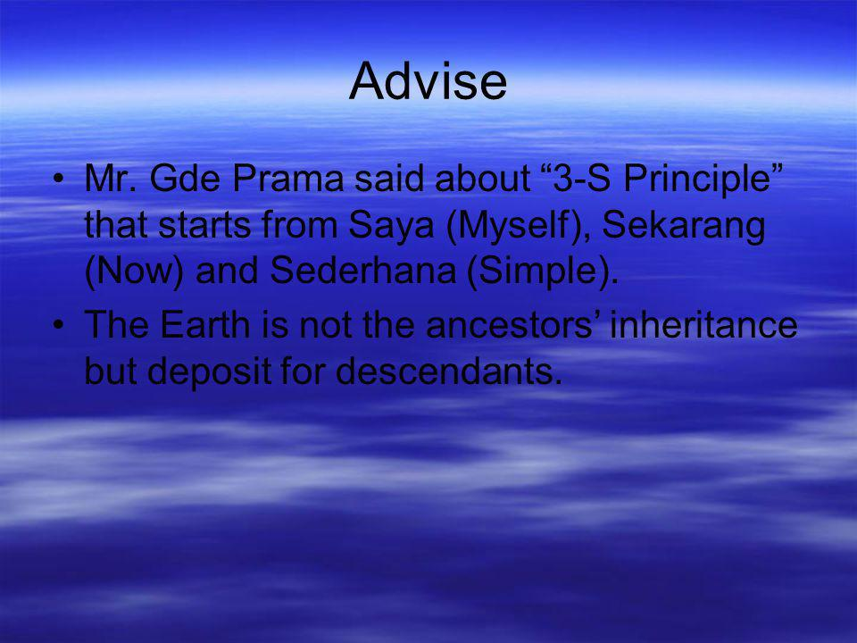 "Advise Mr. Gde Prama said about ""3-S Principle"" that starts from Saya (Myself), Sekarang (Now) and Sederhana (Simple). The Earth is not the ancestors'"