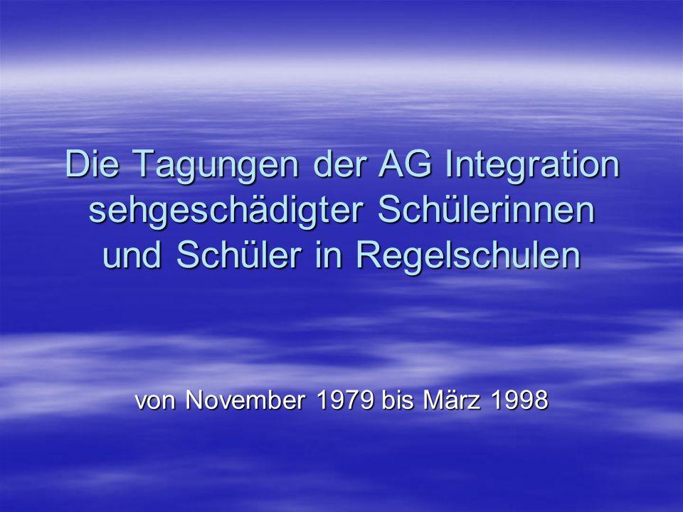 Die Tagungen der AG Integration sehgeschädigter Schülerinnen und Schüler in Regelschulen von November 1979 bis März 1998