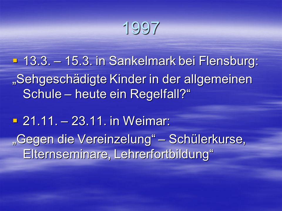 """1996  26.4. – 28.4. in Nürnberg: """"Stolpersteine – immer wieder auftauchende Probleme sehgeschädigter Kinder in der allgemeinen Schule""""  8.11. – 10.1"""