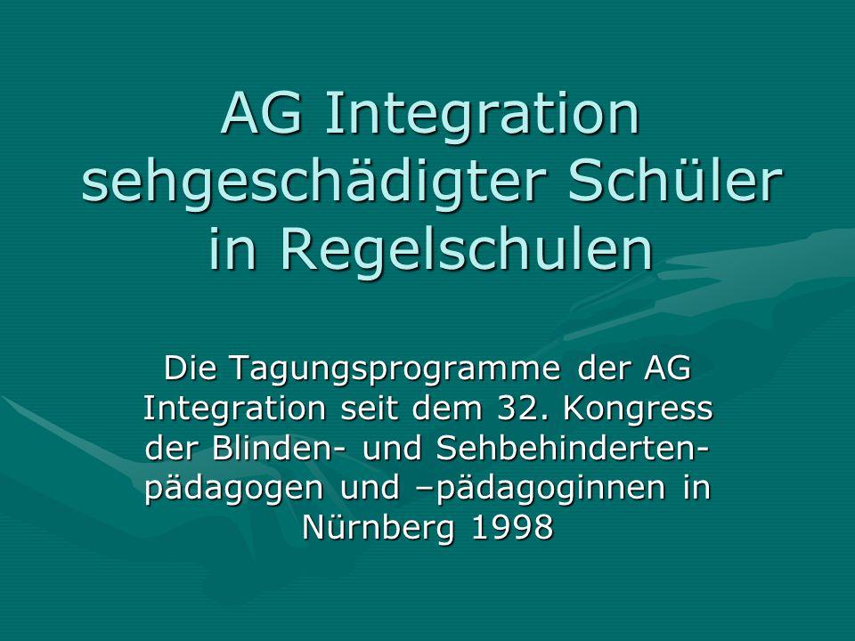 AG Integration sehgeschädigter Schüler in Regelschulen Die Tagungsprogramme der AG Integration seit dem 32.