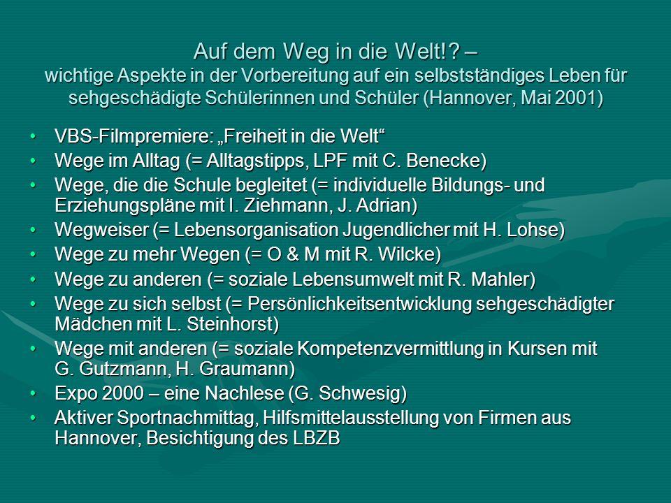 Soest, November 2000 (Workshops) Schulische und berufliche Bildung Blinder und Sehbehinderter. Gestern – heute – morgen (W. Rath, P. Hatlen)Schulische