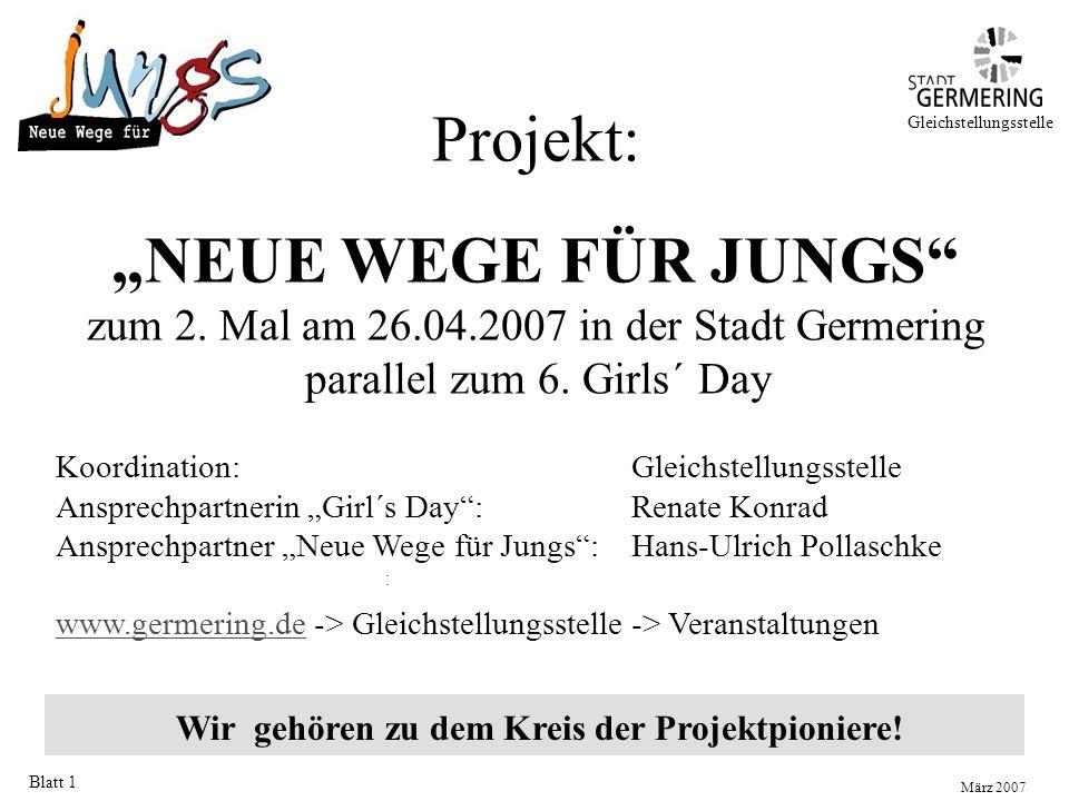 """Blatt 1 Wir gehören zu dem Kreis der Projektpioniere! Gleichstellungsstelle Projekt: """"NEUE WEGE FÜR JUNGS"""" zum 2. Mal am 26.04.2007 in der Stadt Germe"""