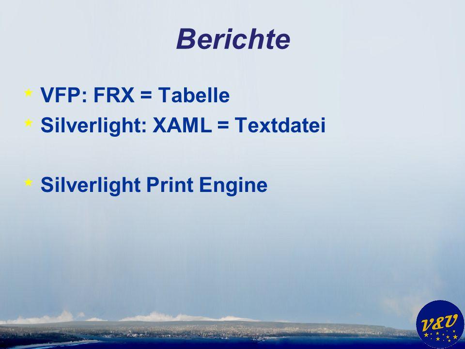 Berichte * VFP: FRX = Tabelle * Silverlight: XAML = Textdatei * Silverlight Print Engine