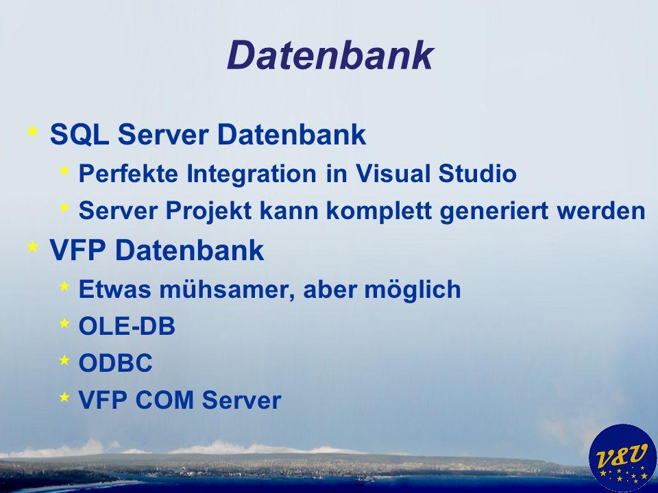 Datenbank * SQL Server Datenbank * Perfekte Integration in Visual Studio * Server Projekt kann komplett generiert werden * VFP Datenbank * Etwas mühsamer, aber möglich * OLE-DB * ODBC * VFP COM Server