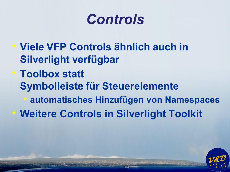 Controls * Viele VFP Controls ähnlich auch in Silverlight verfügbar * Toolbox statt Symbolleiste für Steuerelemente * automatisches Hinzufügen von Namespaces * Weitere Controls in Silverlight Toolkit