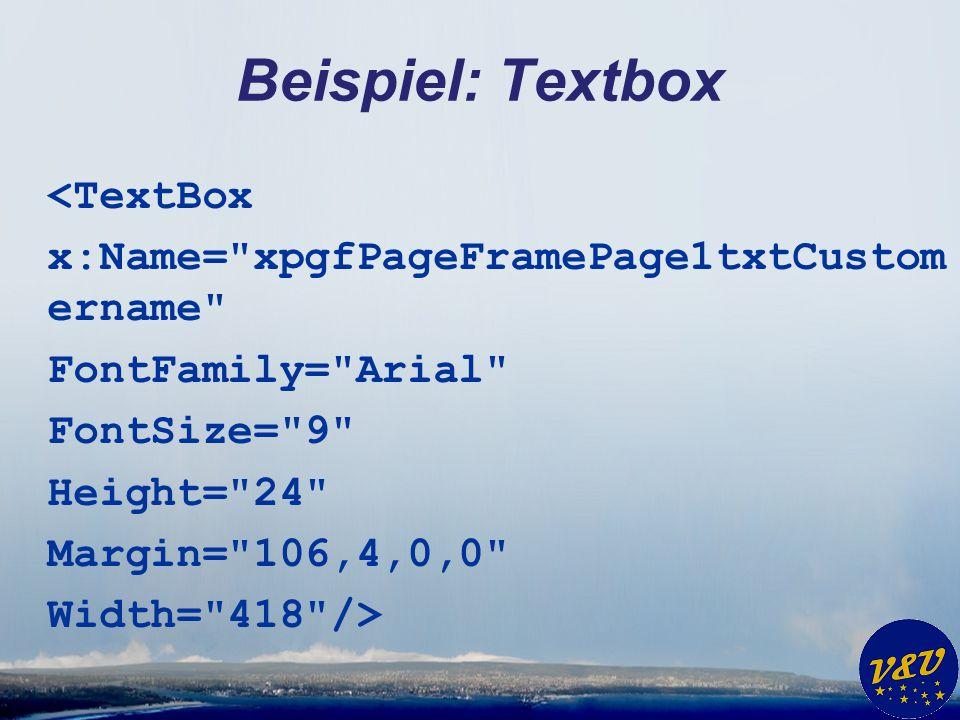 Beispiel: Textbox <TextBox x:Name= xpgfPageFramePage1txtCustom ername FontFamily= Arial FontSize= 9 Height= 24 Margin= 106,4,0,0 Width= 418 />