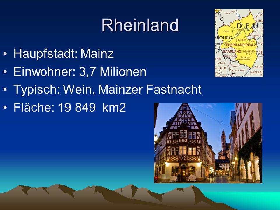Baden- Württemberg Haupfstadt: Stuttgart Einwohner: 9,8 Milionen Typisch: Schwarzwald, Spätzle Fläche: 35 751 km2