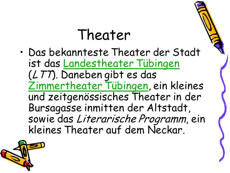 Theater Das bekannteste Theater der Stadt ist das Landestheater Tübingen (LTT). Daneben gibt es das Zimmertheater Tübingen, ein kleines und zeitgenöss