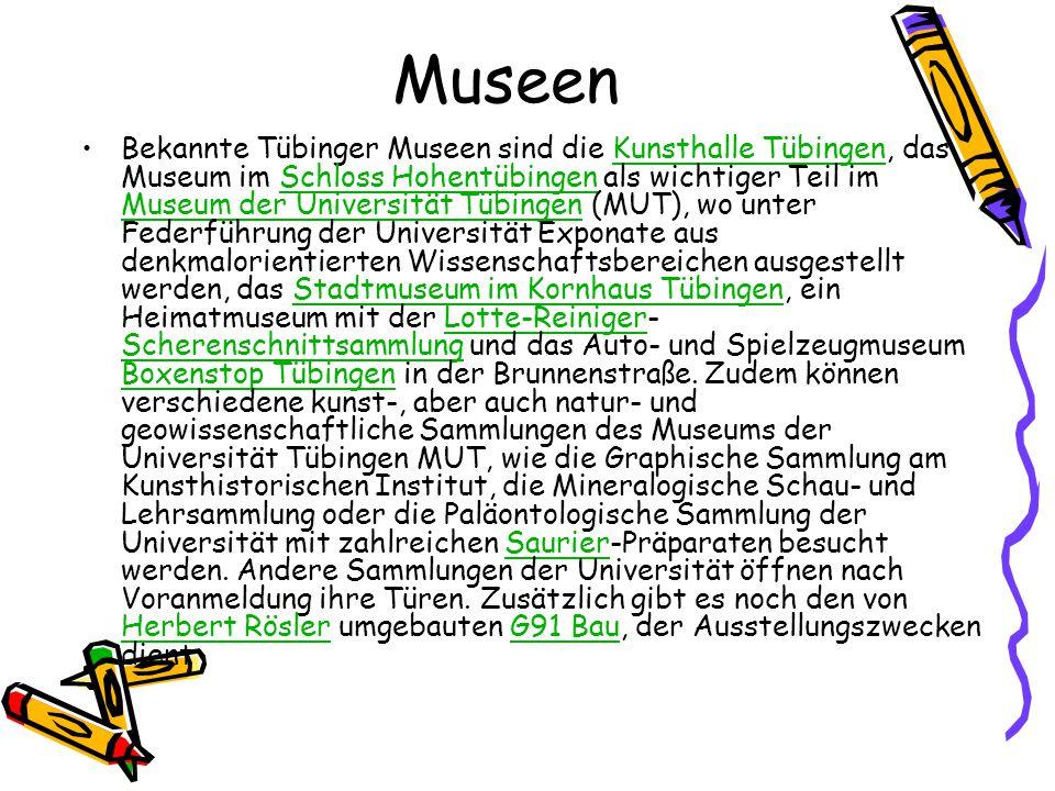 Museen Bekannte Tübinger Museen sind die Kunsthalle Tübingen, das Museum im Schloss Hohentübingen als wichtiger Teil im Museum der Universität Tübinge