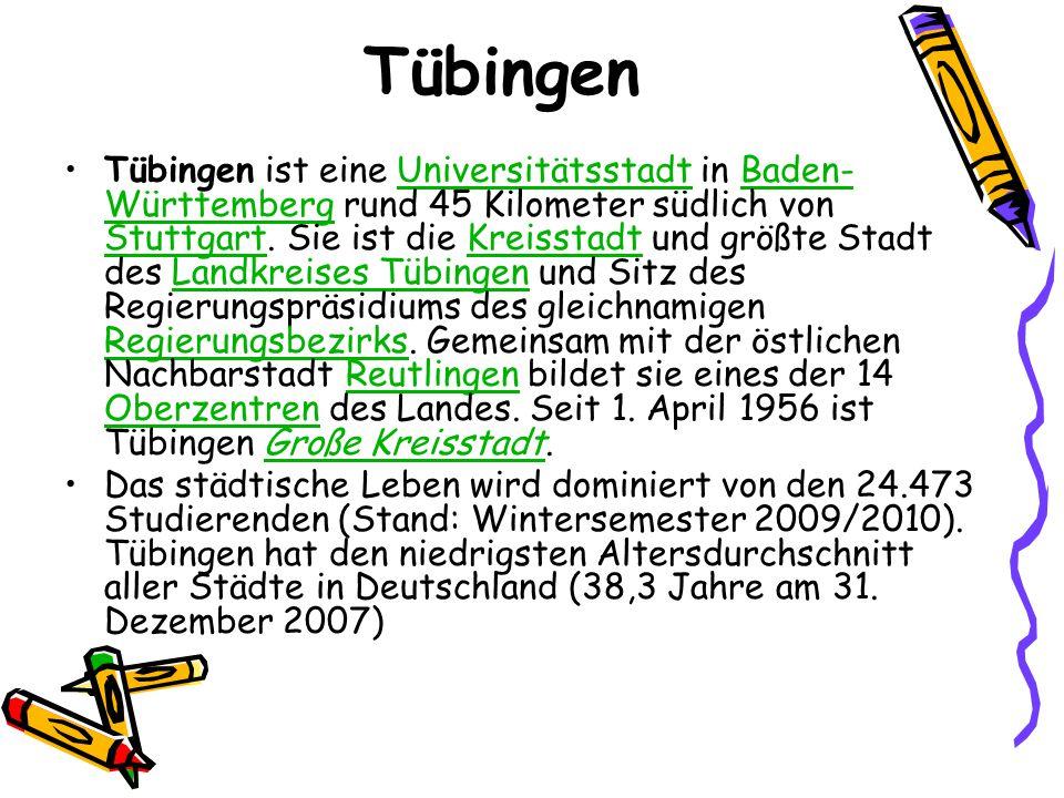 Tübingen Tübingen ist eine Universitätsstadt in Baden- Württemberg rund 45 Kilometer südlich von Stuttgart. Sie ist die Kreisstadt und größte Stadt de