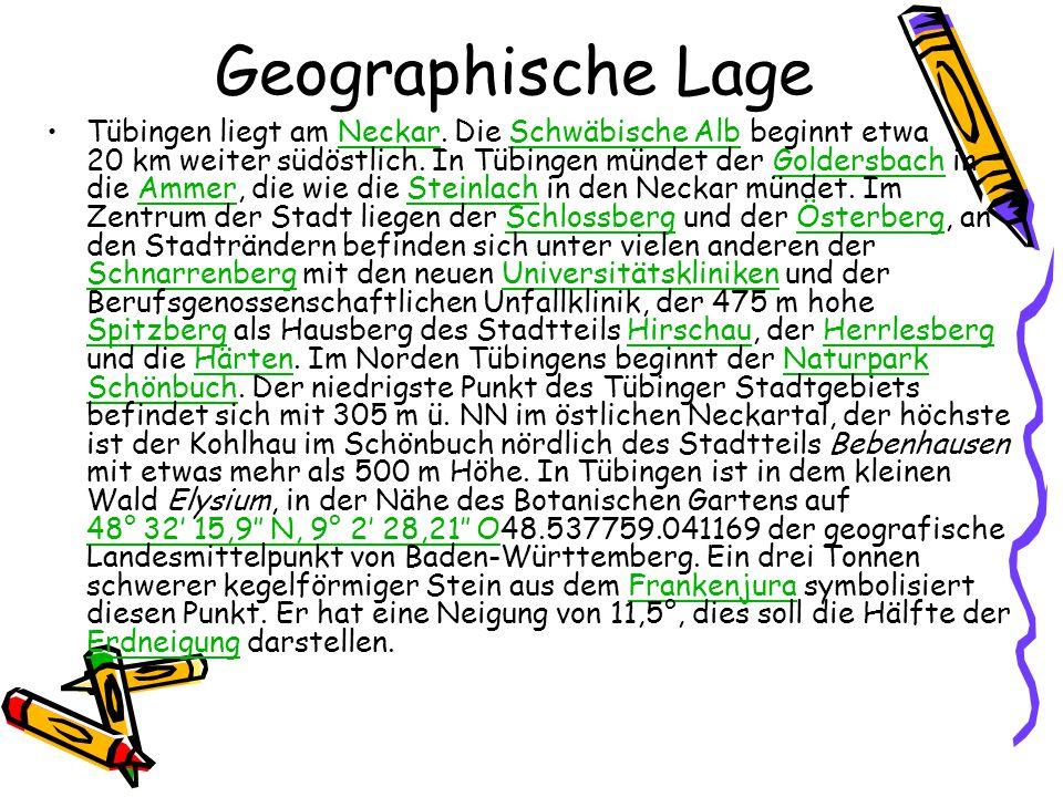 Geographische Lage Tübingen liegt am Neckar. Die Schwäbische Alb beginnt etwa 20 km weiter südöstlich. In Tübingen mündet der Goldersbach in die Ammer