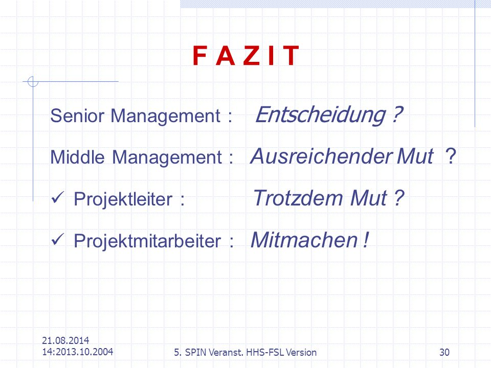 21.08.2014 14:2221.08.2014 14:2213.10.2004 5. SPIN Veranst. HHS-FSL Version30 F A Z I T Senior Management : Entscheidung ? Middle Management : Ausreic