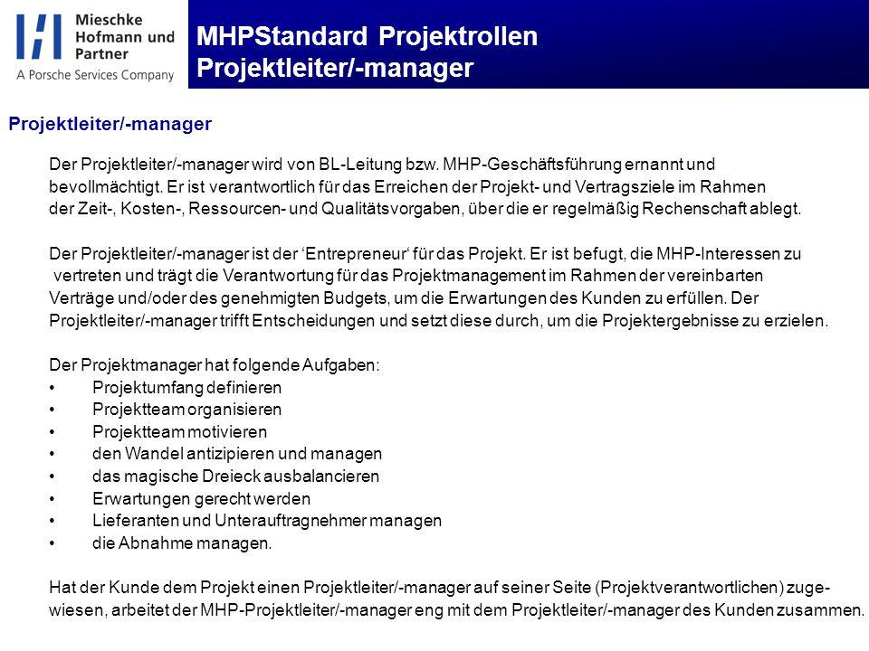 MHPStandard Projektrollen Projektleiter/-manager Der Projektleiter/-manager wird von BL-Leitung bzw.
