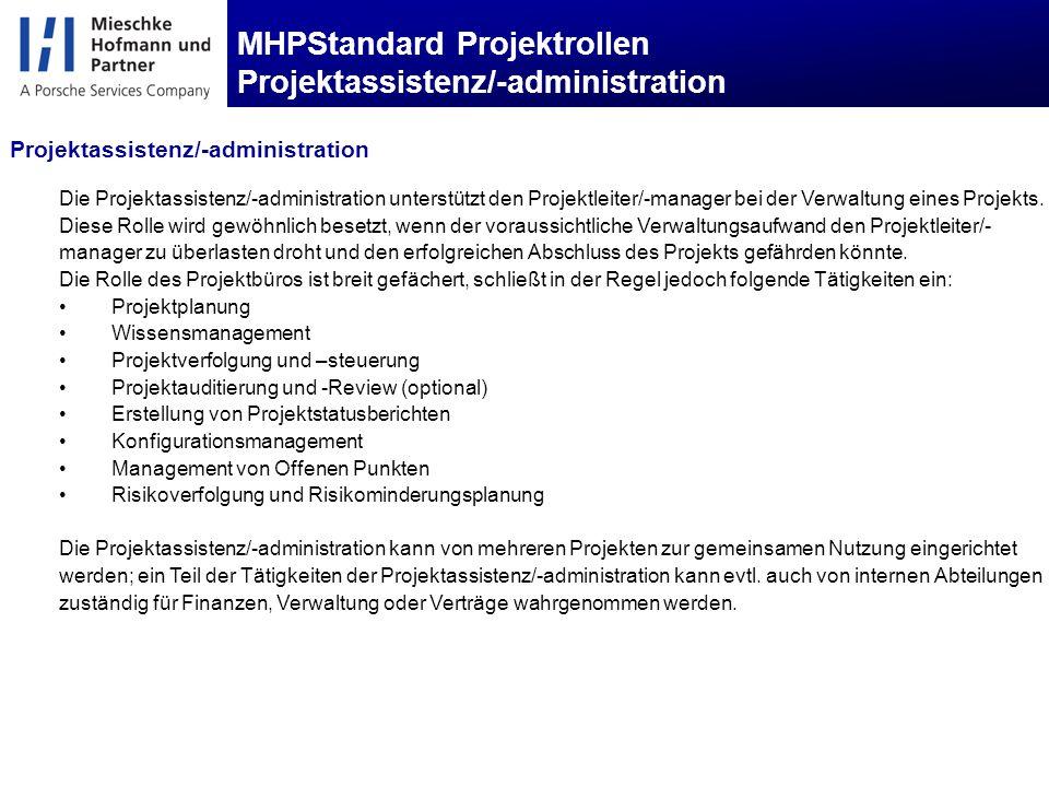 MHPStandard Projektrollen Projektassistenz/-administration Die Projektassistenz/-administration unterstützt den Projektleiter/-manager bei der Verwaltung eines Projekts.