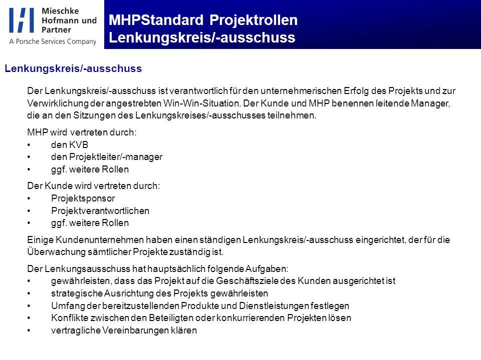 MHPStandard Projektrollen Lenkungskreis/-ausschuss Der Lenkungskreis/-ausschuss ist verantwortlich für den unternehmerischen Erfolg des Projekts und zur Verwirklichung der angestrebten Win-Win-Situation.