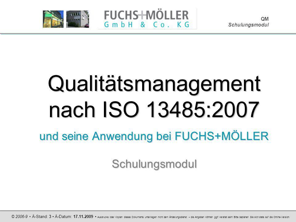 Qualitätsmanagement nach ISO 13485:2007 und seine Anwendung bei FUCHS+MÖLLER Schulungsmodul QM Schulungsmodul © 2006-9 Ä-Stand: 3 Ä-Datum: 17.11.2009