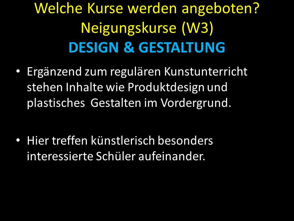 Welche Kurse werden angeboten? Neigungskurse (W3) DESIGN & GESTALTUNG Ergänzend zum regulären Kunstunterricht stehen Inhalte wie Produktdesign und pla