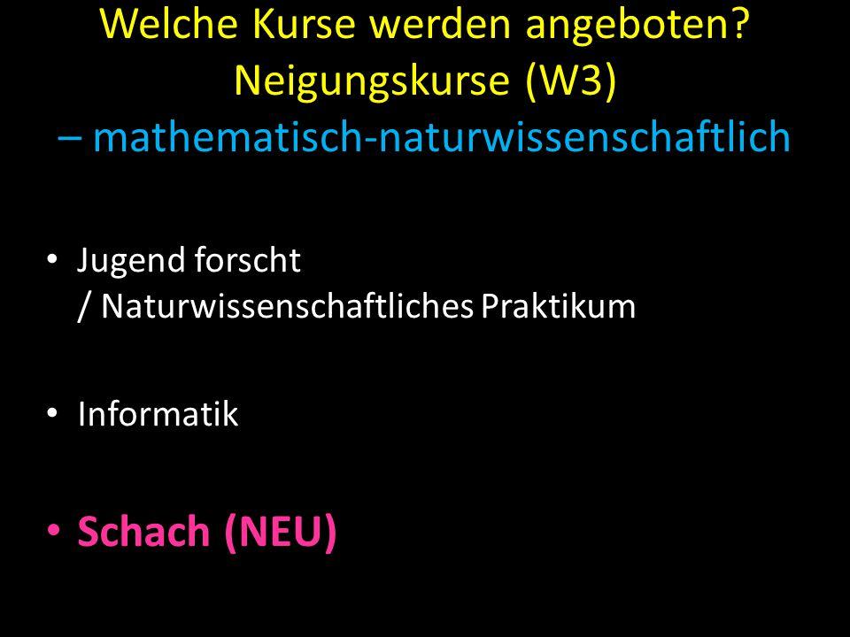 Welche Kurse werden angeboten? Neigungskurse (W3) – mathematisch-naturwissenschaftlich Jugend forscht / Naturwissenschaftliches Praktikum Informatik S