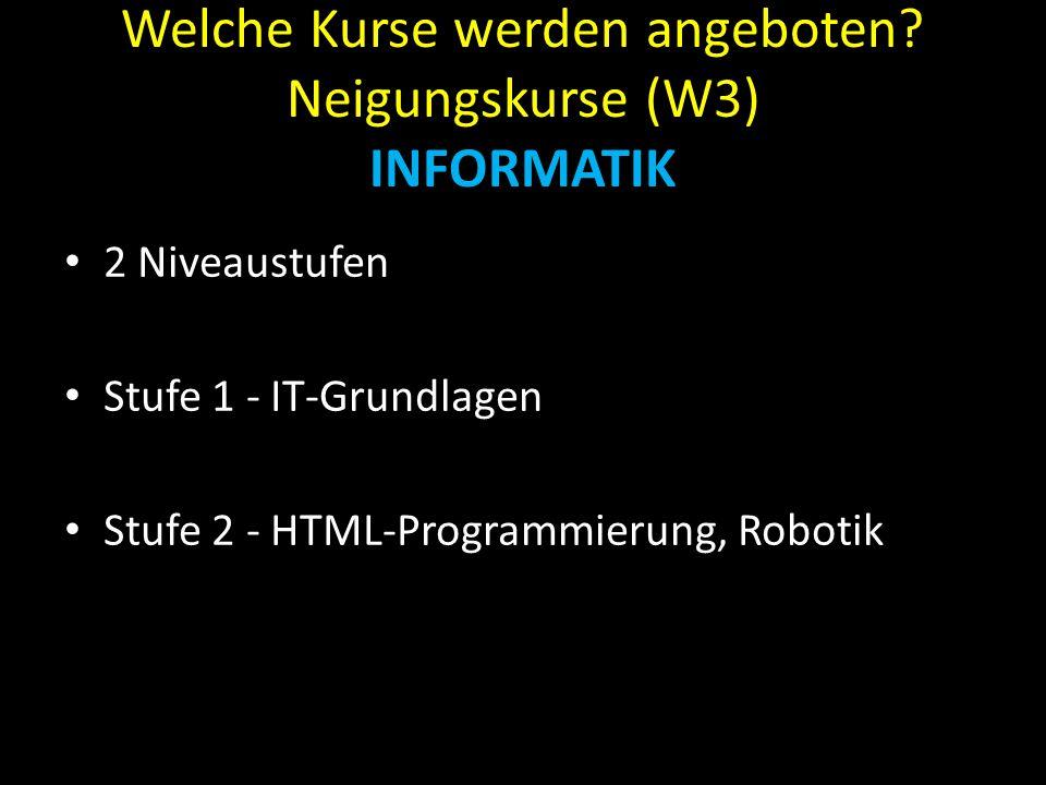 Welche Kurse werden angeboten? Neigungskurse (W3) INFORMATIK 2 Niveaustufen Stufe 1 - IT-Grundlagen Stufe 2 - HTML-Programmierung, Robotik
