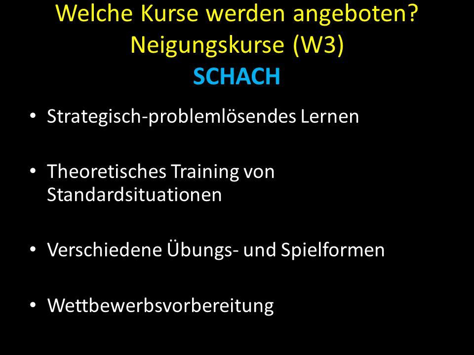 Welche Kurse werden angeboten? Neigungskurse (W3) SCHACH Strategisch-problemlösendes Lernen Theoretisches Training von Standardsituationen Verschieden