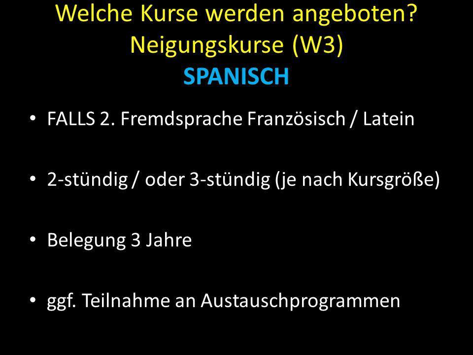 Welche Kurse werden angeboten? Neigungskurse (W3) SPANISCH FALLS 2. Fremdsprache Französisch / Latein 2-stündig / oder 3-stündig (je nach Kursgröße) B