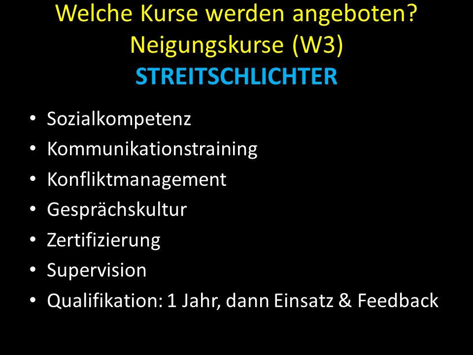 Welche Kurse werden angeboten? Neigungskurse (W3) STREITSCHLICHTER Sozialkompetenz Kommunikationstraining Konfliktmanagement Gesprächskultur Zertifizi