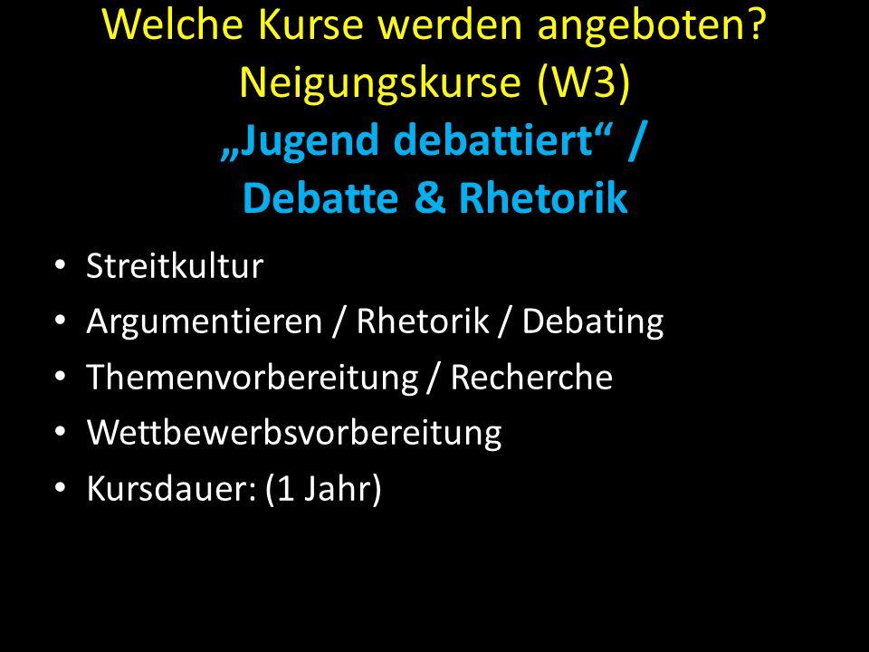 """Welche Kurse werden angeboten? Neigungskurse (W3) """"Jugend debattiert"""" / Debatte & Rhetorik Streitkultur Argumentieren / Rhetorik / Debating Themenvorb"""