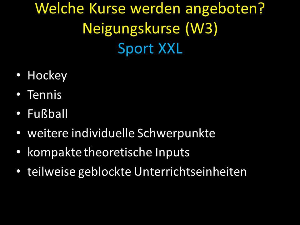 Welche Kurse werden angeboten? Neigungskurse (W3) Sport XXL Hockey Tennis Fußball weitere individuelle Schwerpunkte kompakte theoretische Inputs teilw