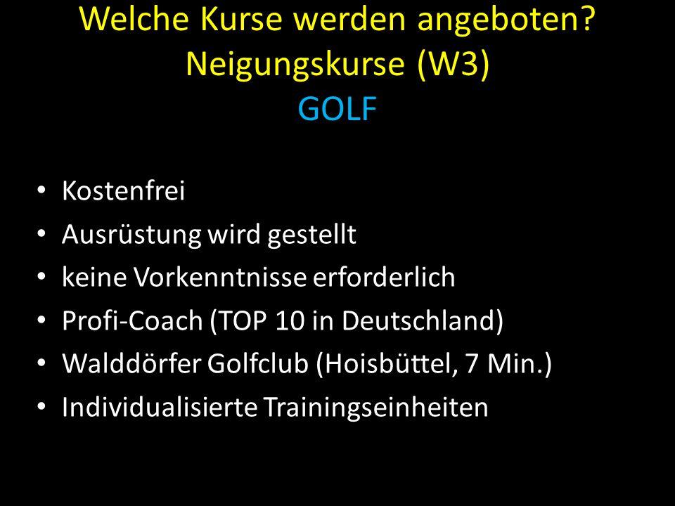 Welche Kurse werden angeboten? Neigungskurse (W3) GOLF Kostenfrei Ausrüstung wird gestellt keine Vorkenntnisse erforderlich Profi-Coach (TOP 10 in Deu