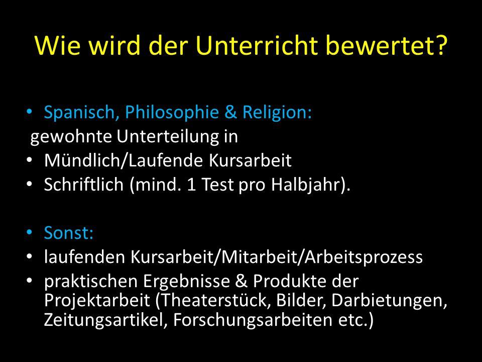 Wie wird der Unterricht bewertet? Spanisch, Philosophie & Religion: gewohnte Unterteilung in Mündlich/Laufende Kursarbeit Schriftlich (mind. 1 Test pr
