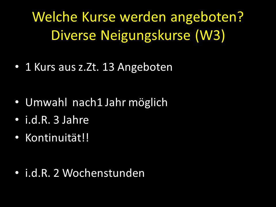 Welche Kurse werden angeboten? Diverse Neigungskurse (W3) 1 Kurs aus z.Zt. 13 Angeboten Umwahl nach1 Jahr möglich i.d.R. 3 Jahre Kontinuität!! i.d.R.