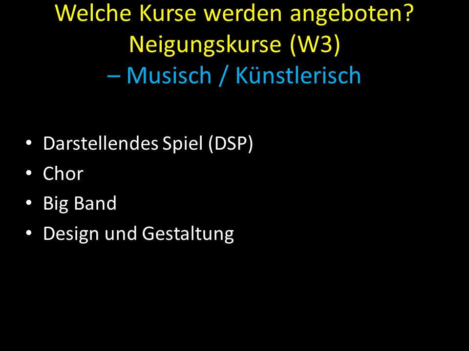 Welche Kurse werden angeboten? Neigungskurse (W3) – Musisch / Künstlerisch Darstellendes Spiel (DSP) Chor Big Band Design und Gestaltung