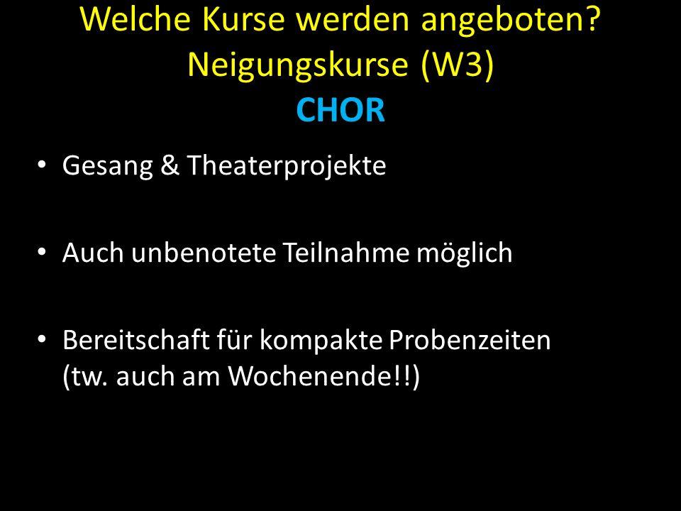 Welche Kurse werden angeboten? Neigungskurse (W3) CHOR Gesang & Theaterprojekte Auch unbenotete Teilnahme möglich Bereitschaft für kompakte Probenzeit