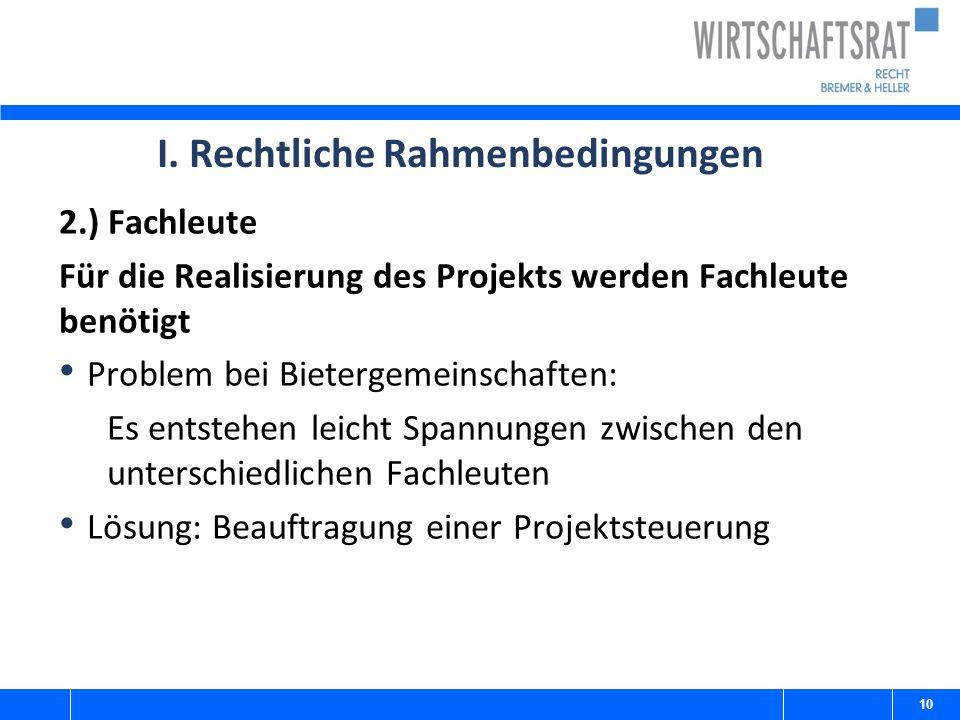 I. Rechtliche Rahmenbedingungen 2.) Fachleute Für die Realisierung des Projekts werden Fachleute benötigt Problem bei Bietergemeinschaften: Es entsteh