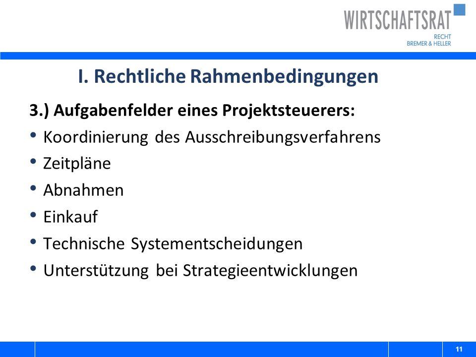 I. Rechtliche Rahmenbedingungen 3.) Aufgabenfelder eines Projektsteuerers: Koordinierung des Ausschreibungsverfahrens Zeitpläne Abnahmen Einkauf Techn