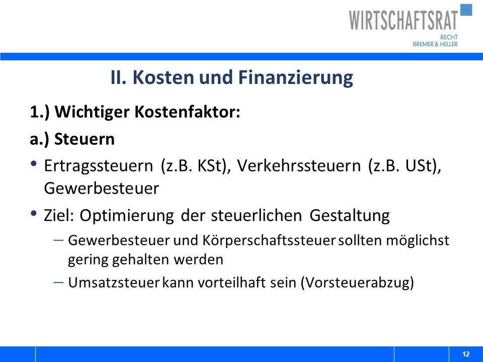 II. Kosten und Finanzierung 1.) Wichtiger Kostenfaktor: a.) Steuern Ertragssteuern (z.B. KSt), Verkehrssteuern (z.B. USt), Gewerbesteuer Ziel: Optimie